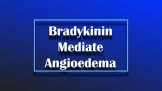 Bradykinin Mediated angioedema survivors, the suffering from rarest form of the disease, comprise of approximately 2% of all people living angioedema.